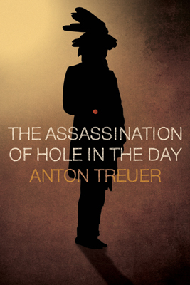 "Book cover: Anton Treuer's ""The Assassination of Hole in the Day,"" published in 2010."