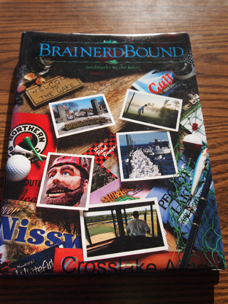BrainerdBound: Landmarks to the Lakes, by Mark Rustad, Curtis Johnson & Mark Utter, $27.95, hard cover, full color, 226 pages.