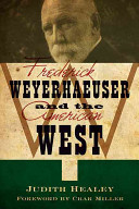 Frederick Weyerhaeuser and the American West by Judith Koll Healey.