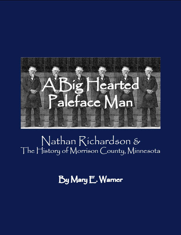 """A Big Hearted Paleface Man: Nathan Richardson and the History of Morrison County, Minnesota,"" book published by the Morrison County Historical Society and one of free gifts available to people who establish a new membership in the organization during 2020's November New Member Month."