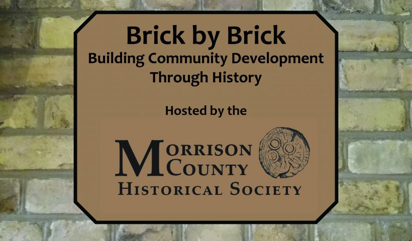 Brick by Brick: Building Community Development Through History, hosted by the Morrison County Historical Society, 2021.